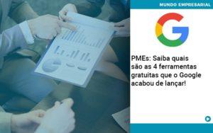 Pmes Saiba Quais Sao As 4 Ferramentas Gratuitas Que O Google Acabou De Lancar Quero Montar Uma Empresa - Contabilidade em São Paulo | Pizzol Contábil