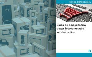 Saiba Se E Necessario Pagar Impostos Para Vendas Online Quero Montar Uma Empresa - Contabilidade em São Paulo | Pizzol Contábil