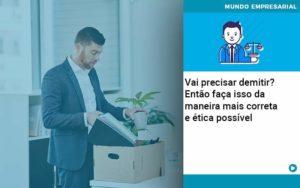 Vai Precisar Demitir Entao Faca Isso Da Maneira Mais Correta E Etica Possivel - Contabilidade em São Paulo | Pizzol Contábil