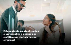 Quais Os Tipos De Certificados Digitais Quero Montar Uma Empresa - Contabilidade em São Paulo | Pizzol Contábil