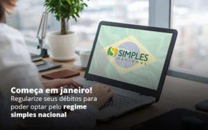 Comeca Em Janeiro Regularize Seus Debitos Para Optar Pelo Regime Simples Nacional Post 1 - Contabilidade em São Paulo | Pizzol Contábil