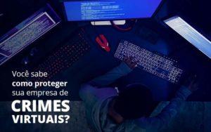 Como Proteger Sua Empresa De Crimes Virtuais - Contabilidade em São Paulo | Pizzol Contábil