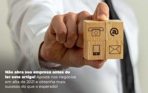 Nao Abra Sua Empresa Antes De Ler Este Artigo Aposte Nos Negocios Em Alta De 2021 E Obtenha Mais Sucesso Do Que O Esperado Post 1 - Contabilidade em São Paulo | Pizzol Contábil