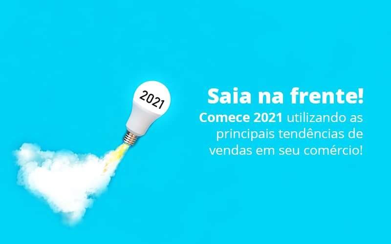 Saia Na Frente Comece 2021 Utilizando As Principais Tendencias De Vendas Em Seu Comercio Post 1 - Contabilidade em São Paulo | Pizzol Contábil