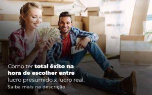 Como Ter Total Exito Na Hora De Escolher Entre Lucro Presumido X Lucro Real Post 1 - Contabilidade em São Paulo | Pizzol Contábil