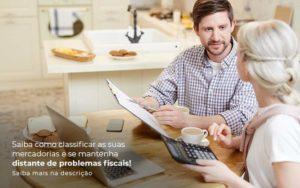 Saiba Como Classificar As Suas Mercadorias E Se Mantenha Distande De Problemas Fiscais Saiba Mais Na Descricao Post 1 - Contabilidade em São Paulo | Pizzol Contábil