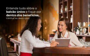 Entenda Tudo Sobre O Balcao Unico E Fique Por Dentro Dos Beneficios Confira Na Descricao Post 1 - Contabilidade em São Paulo | Pizzol Contábil