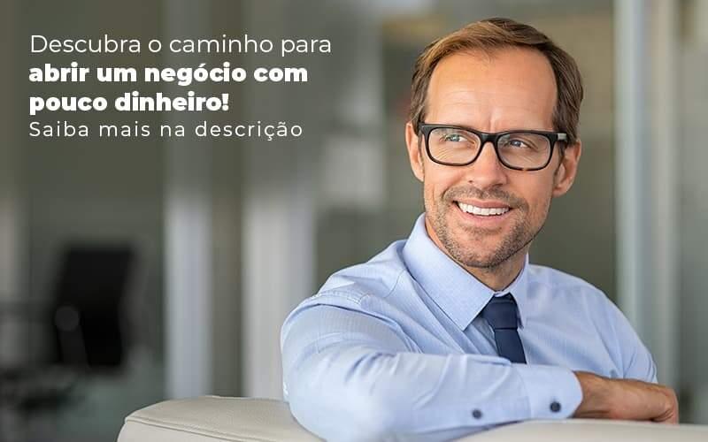 Descubra O Caminho Para Abrir Um Negocio Com Pouco Dinheiro Post 1 - Contabilidade em São Paulo | Pizzol Contábil