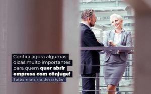 Confira Agora Algumas Dicas Muito Importantes Para Quem Quer Abrir Empresa Com Conjuge Post 1 - Contabilidade em São Paulo | Pizzol Contábil