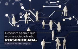 Descubra Agora O Que E Uma Sociedade Nao Personificada Post 1 - Contabilidade em São Paulo | Pizzol Contábil