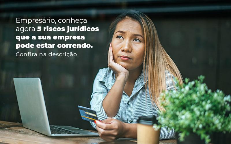 Empresario Conheca Agora 5 Riscos Juridicos Que A Sua Empres Pode Estar Correndo Post 2 - Contabilidade em São Paulo | Pizzol Contábil