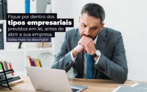 Fique Por Dentro Dos Tipos Empresariais Proevisto Em Lei Antes De Abrir A Sua Empresa Post - Contabilidade em São Paulo | Pizzol Contábil