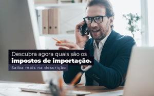Descubra Agora Quais Sao Os Impostos De Importacao Post 1 - Contabilidade em São Paulo | Pizzol Contábil
