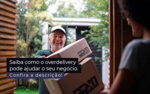 Saiba Como O Overdelivery Pode Ajudar O Seu Negocio Post 1 - Contabilidade em São Paulo | Pizzol Contábil