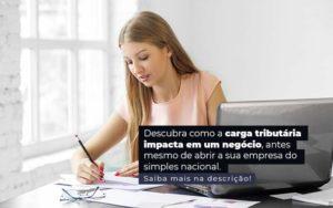 Descubra Como A Carga Tributaria Impacta Em Um Negocio Antes Mesmo De Abrir A Sua Empres Do Simples Nacional Post 1 - Contabilidade em São Paulo | Pizzol Contábil