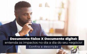 Documento Fisico X Documento Digital Entenda Os Impactos No Dia A Dia Do Seu Negocio Post 1 - Contabilidade em São Paulo | Pizzol Contábil