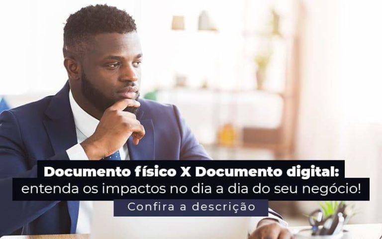 Documento Fisico X Documento Digital Entenda Os Impactos No Dia A Dia Do Seu Negocio Post 1 - Contabilidade em São Paulo   Pizzol Contábil