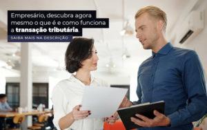 Empresario Descubra Agora Mesmo O Que E E Como Funciona A Transacao Tributaria Post 1 - Contabilidade em São Paulo | Pizzol Contábil