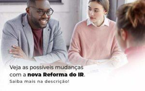 Veja As Possiveis Mudancas Com A Nova Reforma Do Ir Blog 1 - Contabilidade em São Paulo | Pizzol Contábil