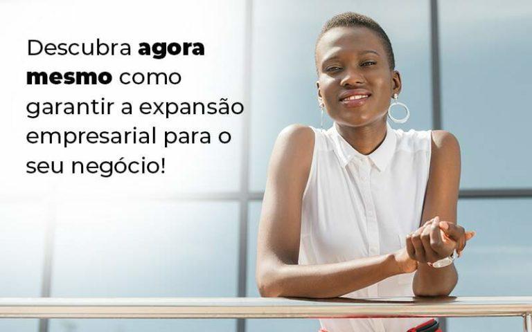 Descubra Agora Mesmo Como Garantir A Expansao Empresairal Para O Seu Negocio Blog 1 - Contabilidade em São Paulo | Pizzol Contábil