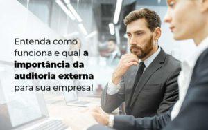 Entenda Como Funciona E Qual A Importancia Da Auditoria Externa Para Sua Empresa Blog 1 - Contabilidade em São Paulo | Pizzol Contábil
