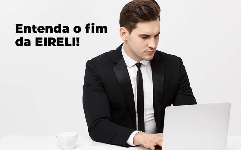 Entenda O Fim Da Eireli Blog 1 - Contabilidade em São Paulo | Pizzol Contábil