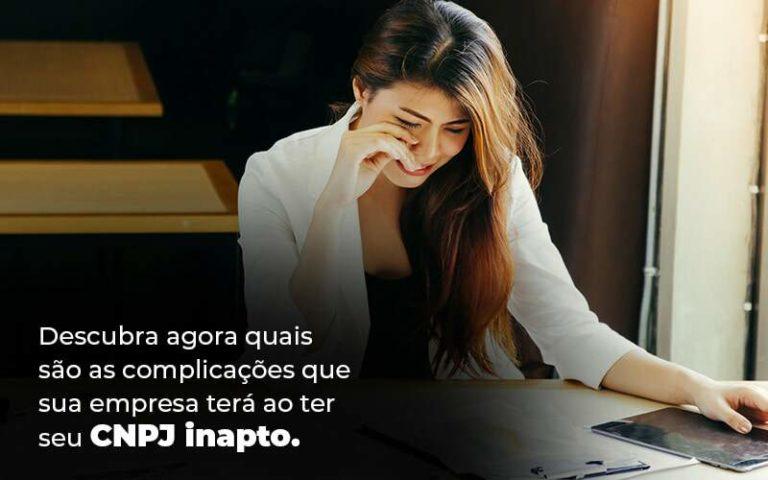 Descubra Agora Quais Sao As Complicacoes Que Sua Empresa Tera Ao Ter Seu Cnpj Inapto Blog 1 1 - Contabilidade em São Paulo | Pizzol Contábil